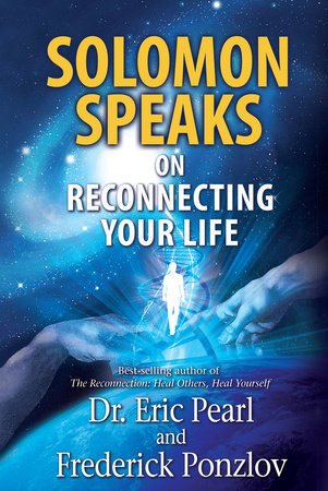 Solomon Speaks on Reconnecting Your Life by Eric Pearl, Dr. and Frederick Ponzlov