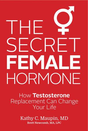 The Secret Female Hormone by Kathy C. Maupin, M.D.