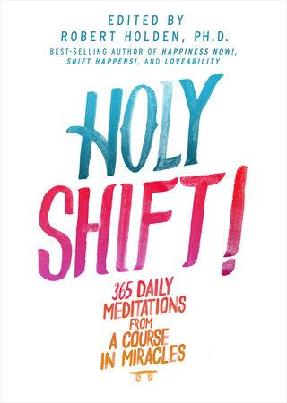 Holy Shift! by Robert Holden, Ph.D.