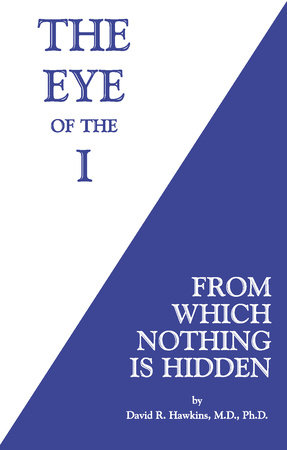 The Eye of the I by David R. Hawkins, M.D., Ph.D.