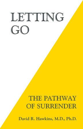 Letting Go by David R. Hawkins, M.D., Ph.D.
