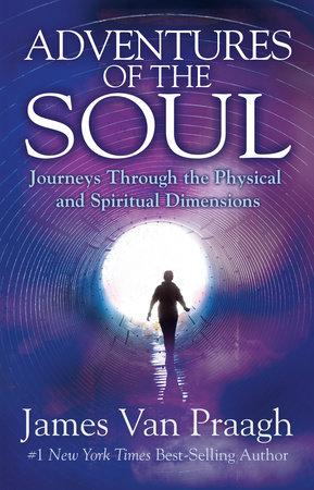 Adventures of the Soul by James Van Praagh
