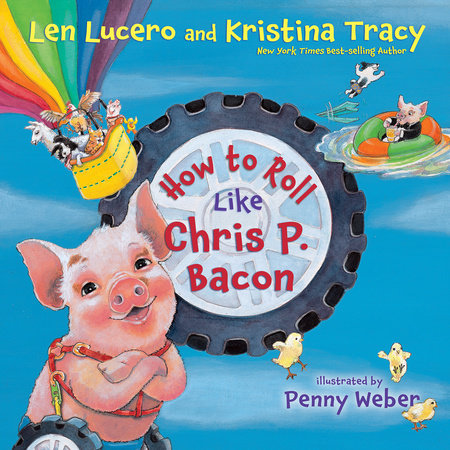 How to Roll Like Chris P. Bacon by Len Lucero and Kristina Tracy