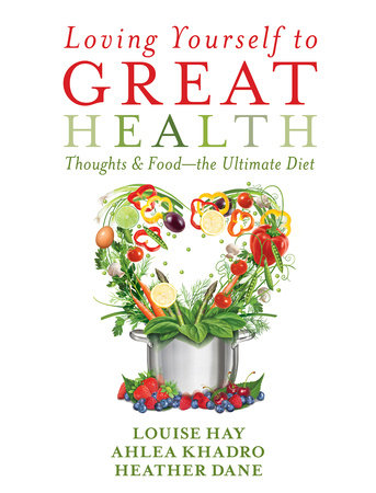 Loving Yourself to Great Health by Louise Hay, Ahlea Khadro and Heather Dane