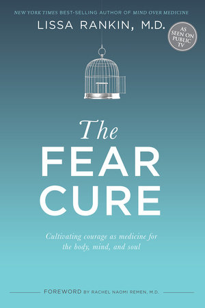 The Fear Cure by Lissa Rankin, M.D.