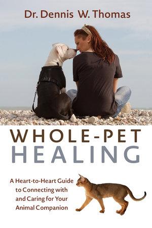 Whole-Pet Healing by Dennis W. Thomas, Dr.