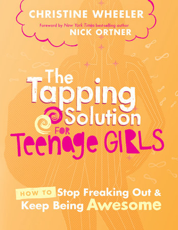 The Tapping Solution for Teenage Girls by Christine Wheeler