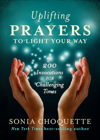 Uplifting Prayers to Light Your Way by Sonia Choquette, Ph.D.