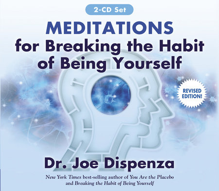 Meditations for Breaking the Habit of Being Yourself by Dr. Joe Dispenza