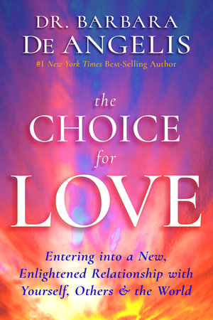 The Choice for Love by Dr. Barbara Deangelis