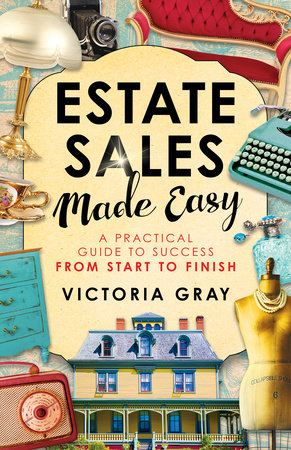 Estate Sales Made Easy by Victoria Gray