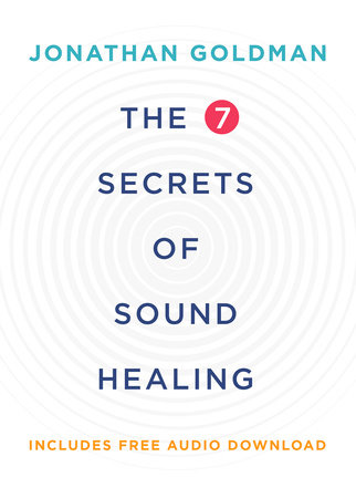 The 7 Secrets of Sound Healing Revised Edition by Jonathan Goldman