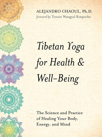 Tibetan Yoga for Health & Well-Being by Alejandro Chaoul, Ph.D.