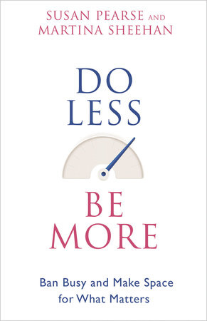 Do Less Be More by Susan Pearse and Martina Sheehan