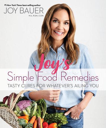 Joy's Simple Food Remedies by Joy Bauer, M.S., R.D.N., C.D.N.