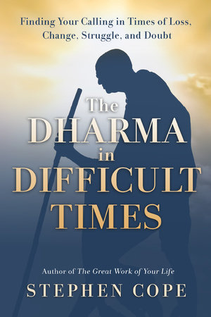 The Dharma in Difficult Times by Stephen Cope