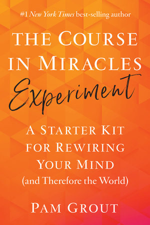The Course in Miracles Experiment by Pam Grout