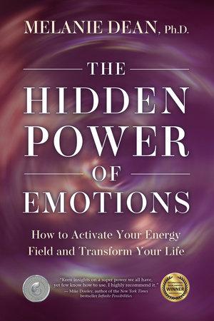 The Hidden Power of Emotions by Melanie Dean, Ph.D.
