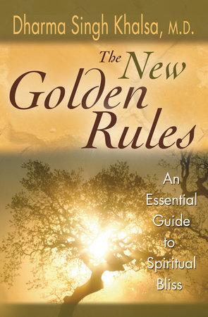 The New Golden Rules by Dharma Singh Khalsa, M.D.