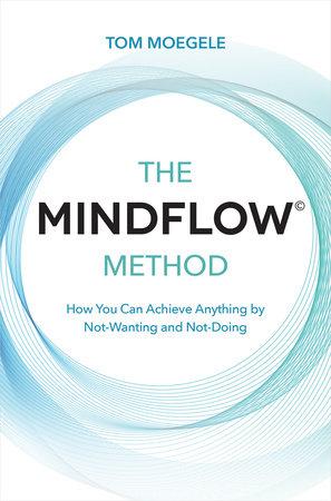 The MINDFLOW© Method by Tom Moegele
