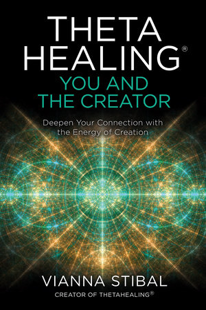 ThetaHealing®: You and the Creator by Vianna Stibal
