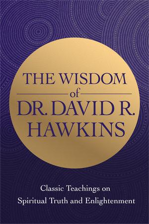 The Ultimate Dr. David Hawkins Library by David R. Hawkins, M.D., Ph.D.