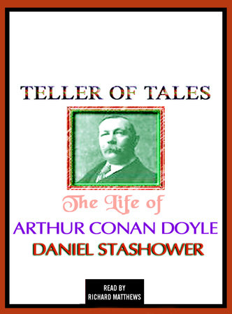 Teller of Tales: The Life of Arthur Conan Doyle by Daniel Stashower