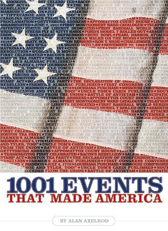 1001 Events That Made America by Alan Axelrod, Ph.D.