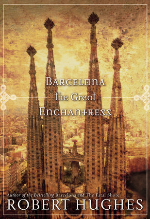 Barcelona The Great Enchantress by Robert Hughes