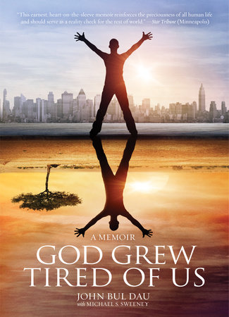 God Grew Tired of Us by John Bul Dau | Michael S. Sweeney