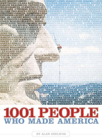 1001 People Who Made America by Alan Axelrod, Ph.D.