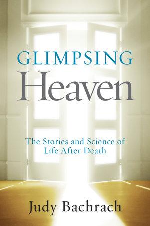 Glimpsing Heaven by Judy Bachrach