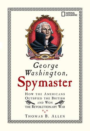 George Washington, Spymaster by Thomas B. Allen