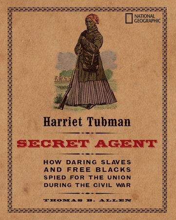 Harriet Tubman, Secret Agent by Thomas B. Allen