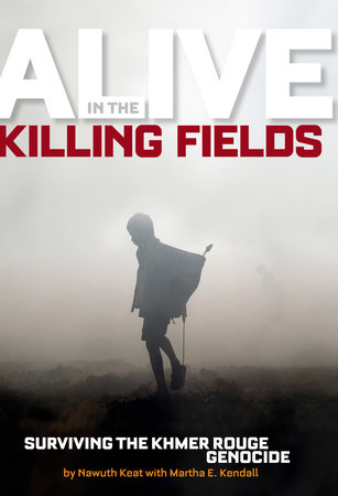 Alive in the Killing Fields by Nawuth Keat and Martha Kendall