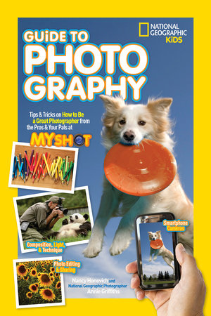 National Geographic Kids Guide to Photography by Nancy Honovich and Annie Griffiths
