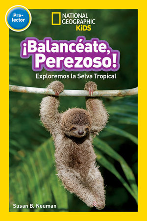 National Geographic Readers: Balanceate, Perezoso! (Swing, Sloth!) by Susan B. Neuman