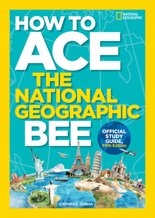 How to Ace the National Geographic Bee, Official Study Guide, Fifth Edition by National Geographic, Kids