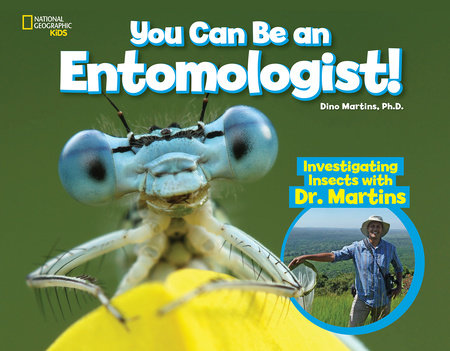 You Can Be an Entomologist by Dino Martins, PhD