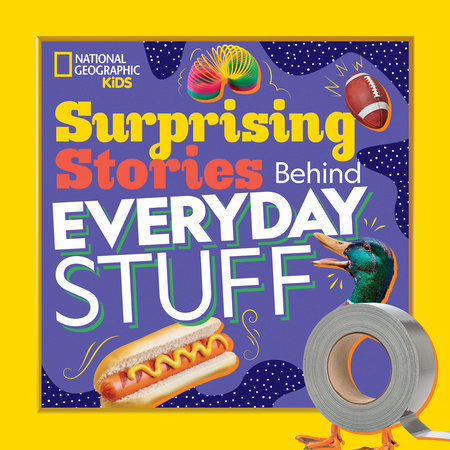 Surprising Stories Behind Everyday Stuff by Stephanie Warren Drimmer