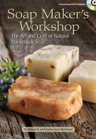 Soap Maker's Workshop by Robert S. McDaniel and Katherine J. McDaniel