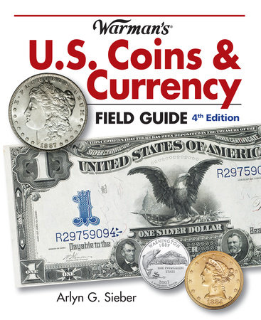 Warman's U.S. Coins & Currency Field Guide by Arlyn G. Sieber