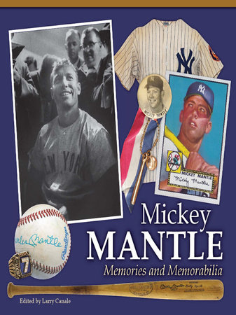 Mickey Mantle - Memories and Memorabilia by Larry Canale
