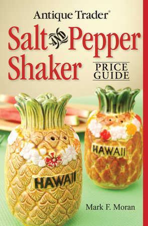 Antique Trader Salt And Pepper Shaker Price Guide by Mark F. Moran