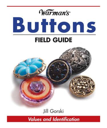Warman's Buttons Field Guide by Jill Gorski