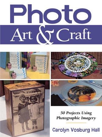Photo Art & Craft by Carolyn Vosburg Hall