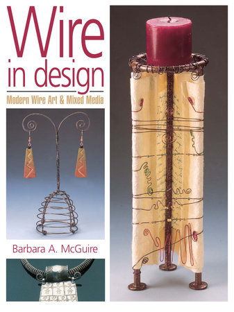 Wire in Design by Barbara A. Mcguire