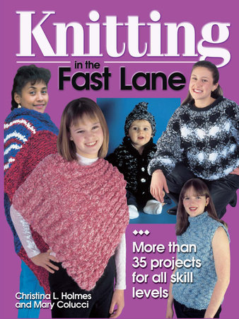 Knitting in the Fast Lane by Christina L. Holmes and Mary Colucci