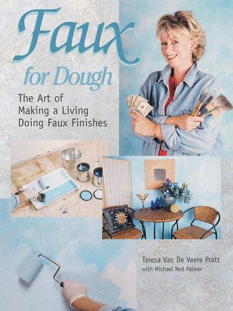 Faux for Dough by Teresa Van De Veere Pratt