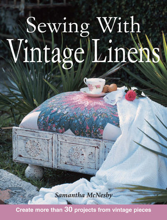 Sewing With Vintage Linens by Samantha Mcnesby